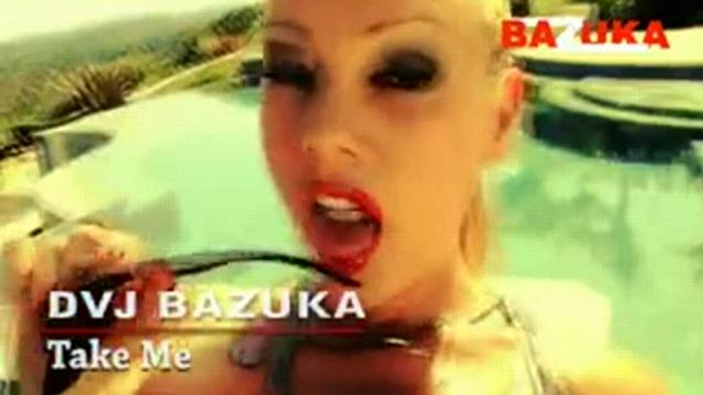 DVJ BAZUKA Take Me (Uncensored)