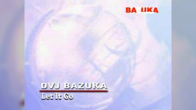 DVJ BAZUKA-Let It Go(Uncensored)